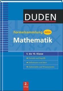 Duden Formelsammlung extra. Mathematik: Formeln und Begriffe. Definitionen und Sätze. Zahlentafeln und Wissenswertes 5. bis 10. Klasse