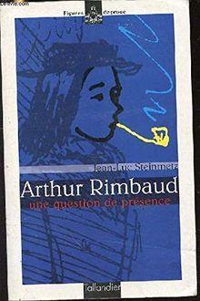 ARTHUR RIMBAUD. Une question de présence, édition 1999 (Biographies)