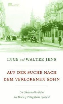 Auf der Suche nach dem verlorenen Sohn: Die Südamerika-Reise der Hedwig Pringsheim 1907/08