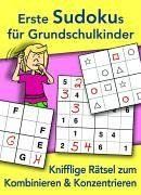 Erste Sudokus für Grundschulkinder: Knifflige Rätsel zum Kombinieren und Konzentrieren