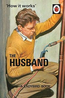 How it Works: The Husband: Ladybird Books for Grown-ups