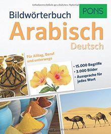 PONS Bildwörterbuch Arabisch: 15.000 Begriffe und Redewendungen in 3.000 topaktuellen Bildern für Alltag, Beruf und unterwegs.