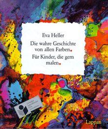 Die wahre Geschichte von allen Farben: Für Kinder, die gern malen