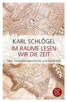 Im Raume lesen wir die Zeit: Über Zivilisationsgeschichte und Geopolitik
