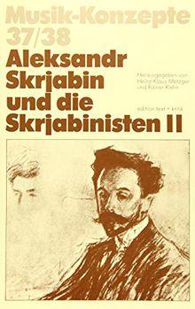 Aleksandr Skrjabin und die Skrjabinisten II (Musik-Konzepte 37/38)