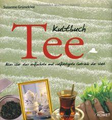 Kultbuch Tee: Alles über das einfachste und vielfältigste Getränk der Welt