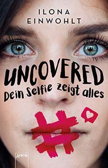 Uncovered – Dein Selfie zeigt alles: Klassenlektüre ab 12 Jahren zum Thema Sexting
