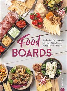 Trend-Kochbuch: Food Boards - Die besten Partyrezepte für Fingerfood, Shared Plates und bunte Platten. So macht das kalte Buffet wieder richtig Spaß.: ... fr Fingerfood, Shared Plates & bunte Platten