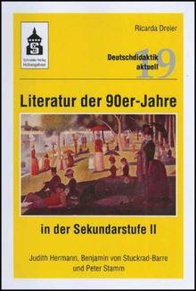 Literatur der 90er- Jahre in der Sekundarstufe II: Judith Hermann, Benjamin von Stuckrad-Barre und Peter Stamm