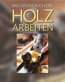 Das große Buch der Holzarbeiten