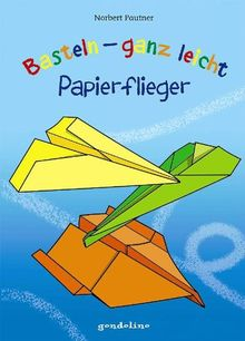 Basteln - ganz leicht - Papierflieger