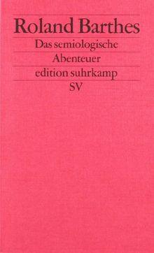 Das semiologische Abenteuer (edition suhrkamp)