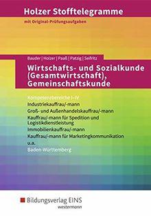 Holzer Stofftelegramme Baden-Württemberg / Wirtschafts- und Sozialkunde (Gesamtwirtschaft), Gemeinschaftskunde, Deutsch: Holzer Stofftelegramme ... und Außenhandelskauffrau/-mann: Aufgabenband