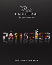 Le petit Larousse Pâtissier : Edition collector