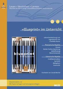 »Blueprint« im Unterricht: Lehrerhandreichung zum Jugendroman von Charlotte Kerner (Klassenstufe 8-12, mit Kopiervorlagen und Lösungsvorschlägen) (Beltz Praxis / Lesen - Verstehen - Lernen)