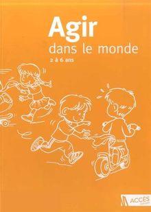 Agir dans le monde 2 à 6 ans : Des activités motrices à l'école maternelle