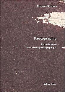 Cheroux Clement. Fautographie: Petite histoire de l' erreur photographique.