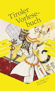 Tiroler Vorlesebuch: Für Kinder von 6 bis 9 Jahre