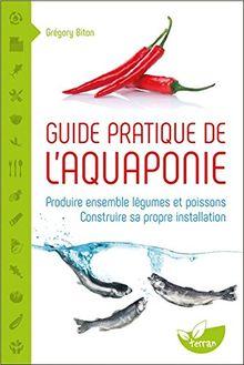 Guide pratique de l'aquaponie - Produire ensemble légumes et poissons