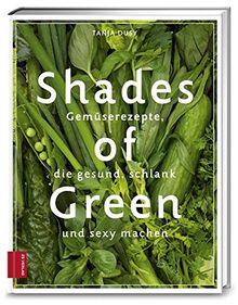 Shades of Green: Gemüserezepte, die gesund, schlank und sexy machen