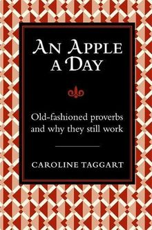 An Apple a Day...: Old-Fashioned Proverbs and Why They Still Work (I Used to Know That ...)