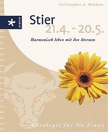 Stier (21.4-20.05): Harmonisch leben mit den Sternen. Astrologie für die Sinne
