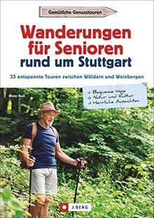 Senioren-Wanderführer Stuttgart: Wanderungen für Senioren rund um Stuttgart. 35 entspannte Touren. Wandergenuss für jedes Alter! Inkl. GPS-Tracks zum Download (Erlebnis Wandern)