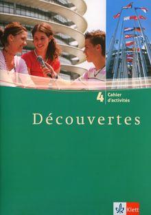 Découvertes 4. Cahier d'activités: Französisch als 2. Fremdsprache oder fortgeführte 1. Fremdsprache. Gymnasium: TEIL 4