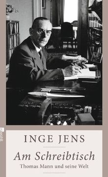Am Schreibtisch: Thomas Mann und seine Welt