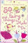 50 Fairy Things to Make and Do (Usborne Activity Cards)