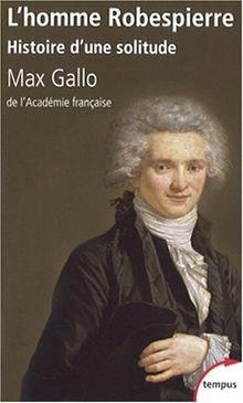 L'homme Robespierre : Histoire d'une solitude