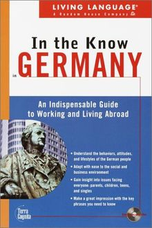Living Language In the Know in Germany: An Indispensable Cross Cultural Guide to Working and Living Abroad