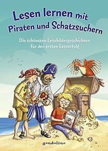 Lesen lernen mit Piraten und Schatzsuchern: Die schönsten Lesebildergeschichten für den ersten Leseerfolg
