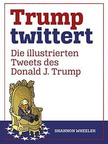 Trump twittert: Die illustrierten Tweets des Donald J. Trump