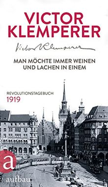 Man möchte immer weinen und lachen in einem: Revolutionstagebuch 1919