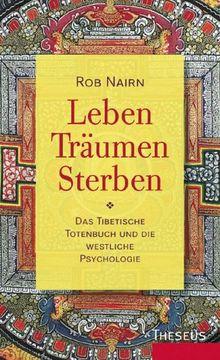 Leben, Träumen, Sterben: Das Tibetische Totenbuch und die westliche Psychologie