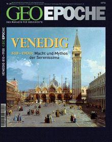 Geo Epoche. Venedig: 810-1900:Macht und Mythos der Serenissima: 28/2007