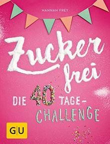 Zuckerfrei: Die 40 Tage-Challenge (GU Diät & Gesundheit)