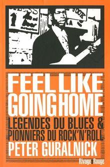 Feel like going home : Légendes du blues et pionniers du rock'n'roll