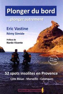 Plonger du bord. plongez autrement : 52 spots insolites en Provence (Côte bleue, Marseille, Calanques)
