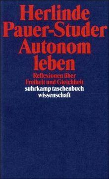 Autonom leben: Reflexionen über Freiheit und Gleichheit (suhrkamp taschenbuch wissenschaft)