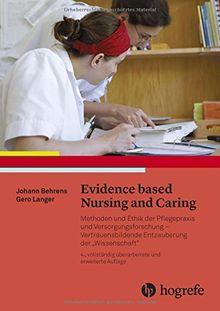 """Evidence based Nursing and Caring: Methoden und Ethik der Pflegepraxis und Versorgungsforschung - Vertrauensbildende Entzauberung der """"Wissenschaft"""""""