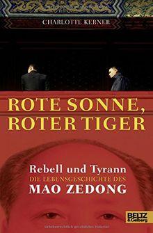 Rote Sonne, Roter Tiger: Rebell und Tyrann. Die Lebensgeschichte des Mao Zedong. Mit vielen Fotos
