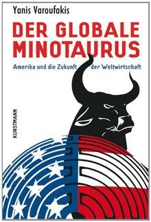Der globale Minotaurus: Amerika und die Zukunft der Weltwirtschaft