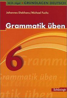 W.-D. Jägel Grundlagen Deutsch: Grammatik üben 6. Schuljahr