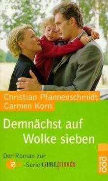 Demnächst auf Wolke sieben. ( GIRLfriends). Der Roman zur ZDF-Serie 'GIRLfriends'