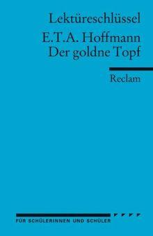 Lektüreschlüssel zu E.T.A. Hoffmann: Der goldne Topf