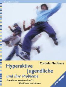Hyperaktive Jugendliche und ihre Probleme: Erwachsen werden mit ADS. Was Eltern tun können