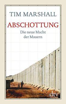 Abschottung: Die neue Macht der Mauern