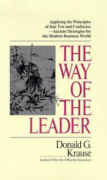 Way of the Leader: Applying the Principles of Sun Tzu and Confucius - Ancient: Leadership Principles of Sun Tzu and Confucius